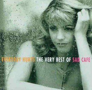 Everyday hurts best of Sad Cafe
